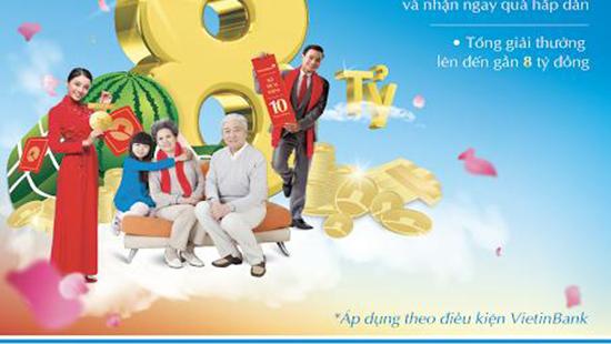 Gửi tiền tại VietinBank, trúng 10 lượng vàng